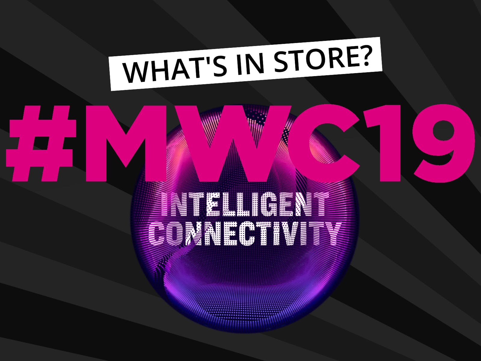 Mobile World Congress 2019: What's In Store?
