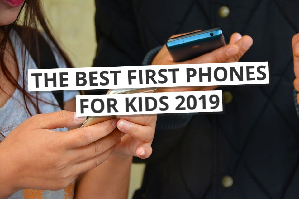 Picking The Best First Phone for Kids in 2019